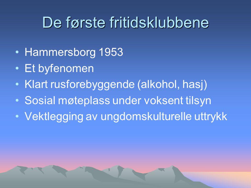 De første fritidsklubbene Hammersborg 1953 Et byfenomen Klart rusforebyggende (alkohol, hasj) Sosial møteplass under voksent tilsyn Vektlegging av ungdomskulturelle uttrykk