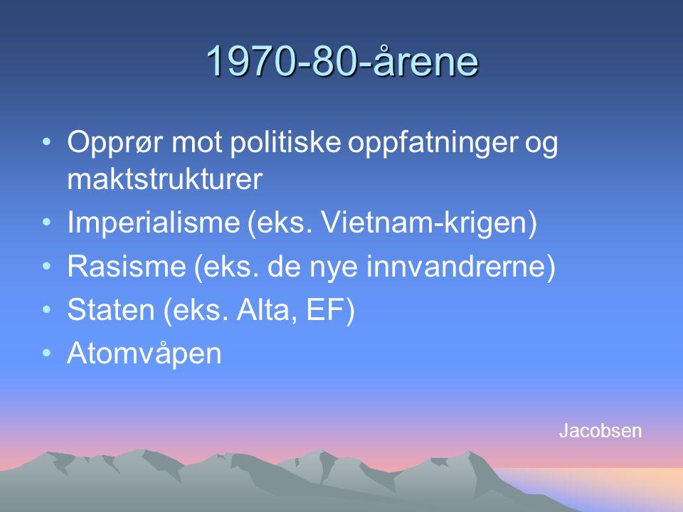 1970-80-årene Opprør mot politiske oppfatninger og maktstrukturer Imperialisme (eks.