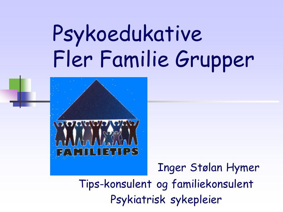 Psykoedukative Fler Familie Grupper Inger Stølan Hymer Tips-konsulent og familiekonsulent Psykiatrisk sykepleier
