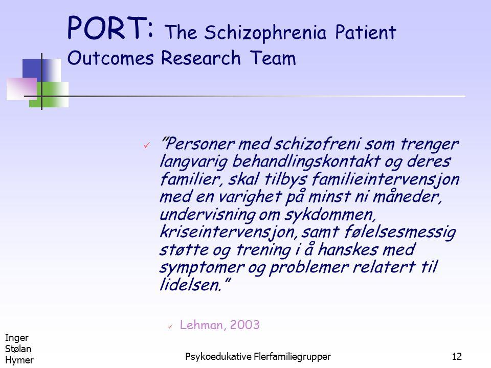 "Inger Stølan Hymer Psykoedukative Flerfamiliegrupper12 PORT: The Schizophrenia Patient Outcomes Research Team "" Personer med schizofreni som trenger l"
