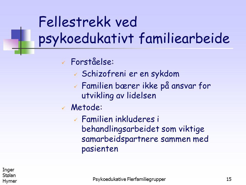 Inger Stølan Hymer Psykoedukative Flerfamiliegrupper15 Fellestrekk ved psykoedukativt familiearbeide Forståelse: Schizofreni er en sykdom Familien bær