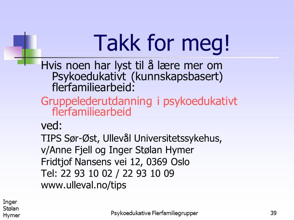 Inger Stølan Hymer Psykoedukative Flerfamiliegrupper39 Takk for meg! Hvis noen har lyst til å lære mer om Psykoedukativt (kunnskapsbasert) flerfamilie