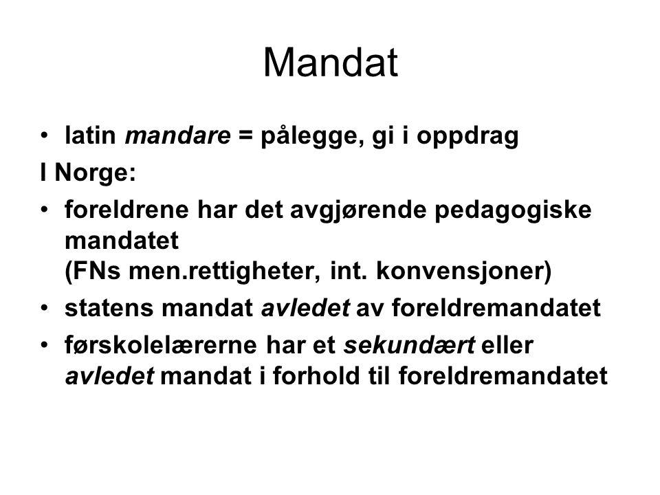 Mandat latin mandare = pålegge, gi i oppdrag I Norge: foreldrene har det avgjørende pedagogiske mandatet (FNs men.rettigheter, int.