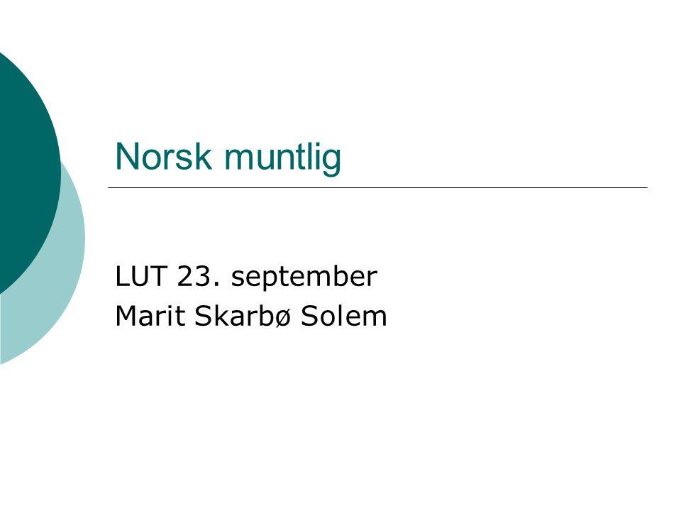 Norsk muntlig LUT 23. september Marit Skarbø Solem