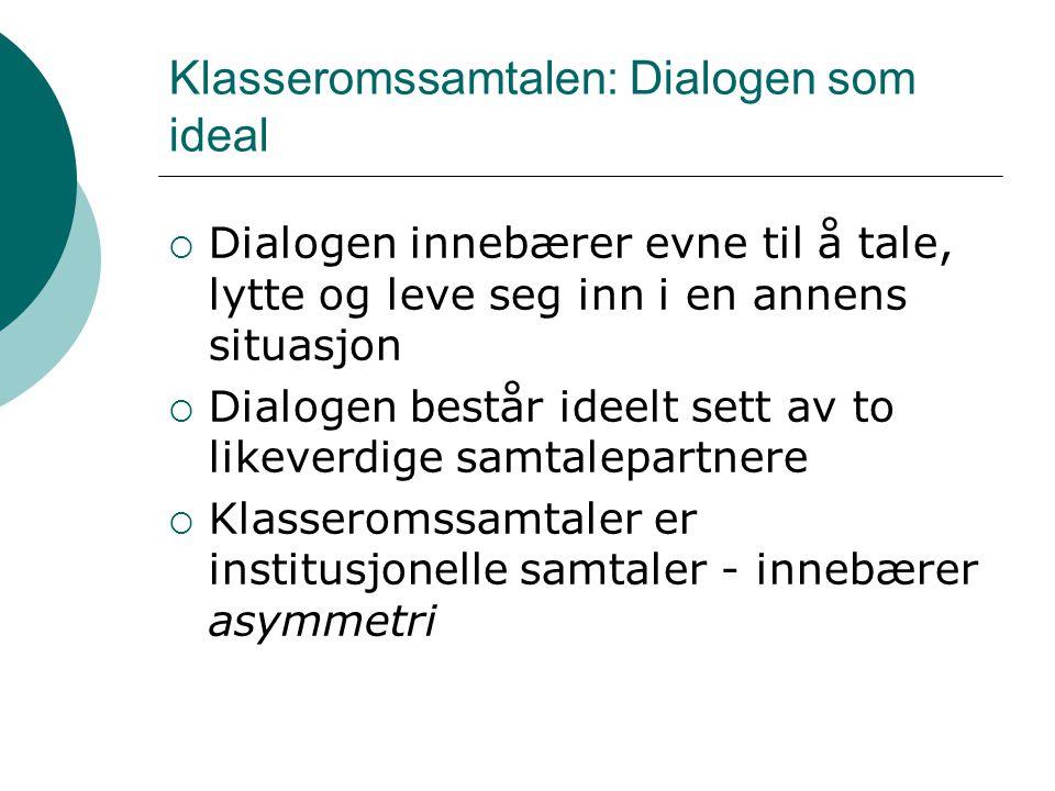 Klasseromssamtalen: Dialogen som ideal  Dialogen innebærer evne til å tale, lytte og leve seg inn i en annens situasjon  Dialogen består ideelt sett