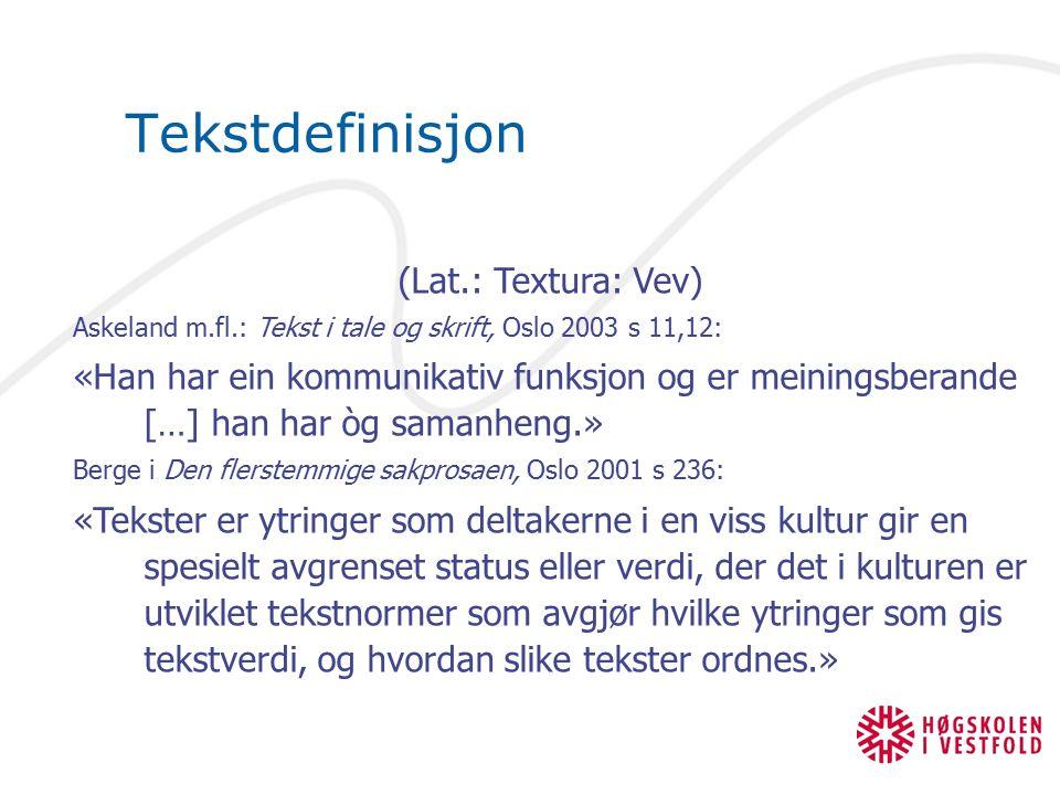 Tekstdefinisjon (Lat.: Textura: Vev) Askeland m.fl.: Tekst i tale og skrift, Oslo 2003 s 11,12: «Han har ein kommunikativ funksjon og er meiningsberan