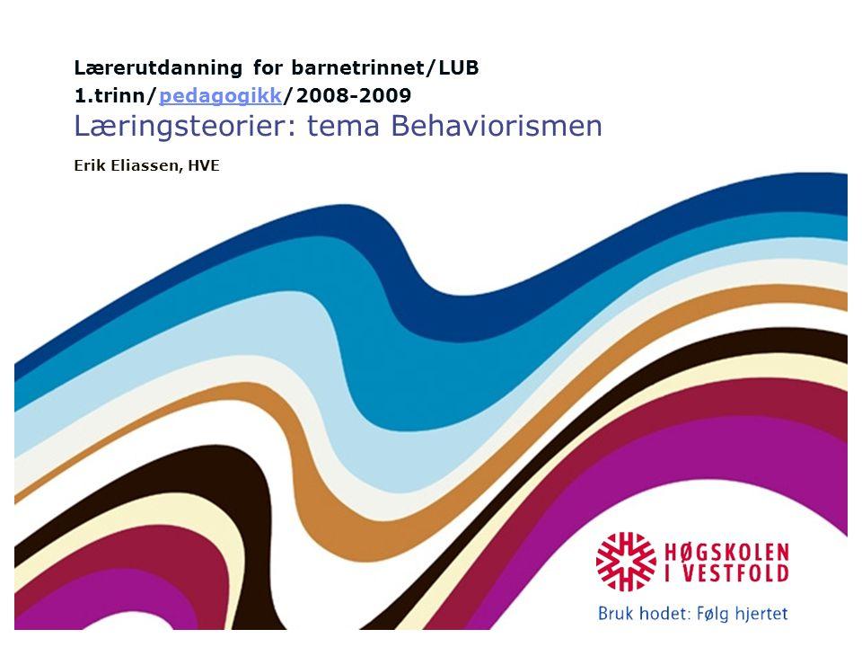 Lærerutdanning for barnetrinnet/LUB 1.trinn/pedagogikk/2008-2009 Læringsteorier: tema Behaviorismen Erik Eliassen, HVEpedagogikk