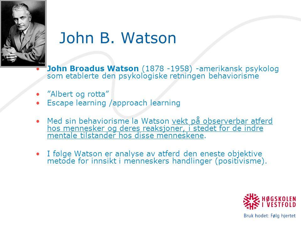 """John B. Watson John Broadus Watson (1878 -1958) -amerikansk psykolog som etablerte den psykologiske retningen behaviorisme """"Albert og rotta"""" Escape le"""