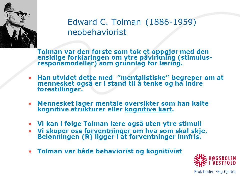 Edward C. Tolman (1886-1959) neobehaviorist Tolman var den første som tok et oppgjør med den ensidige forklaringen om ytre påvirkning (stimulus- respo