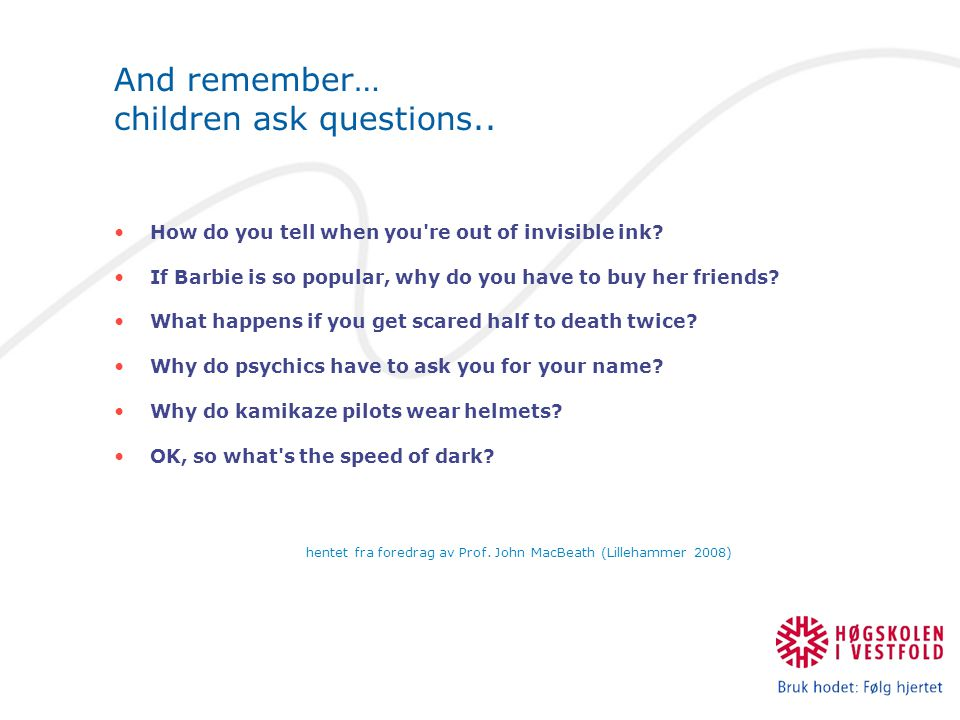 And remember… children ask questions..How do you tell when you re out of invisible ink.
