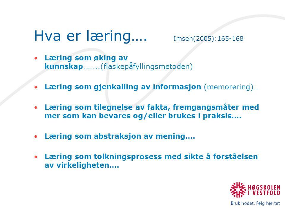 Hva er læring…. Imsen(2005):165-168 Læring som øking av kunnskap……..(flaskepåfyllingsmetoden) Læring som gjenkalling av informasjon (memorering)… Læri