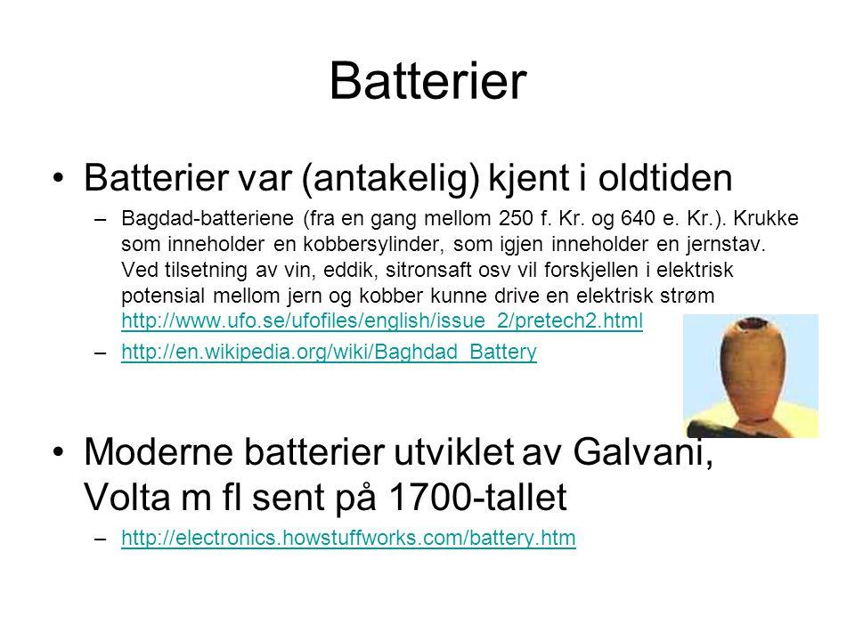 Batterier Batterier var (antakelig) kjent i oldtiden –Bagdad-batteriene (fra en gang mellom 250 f.