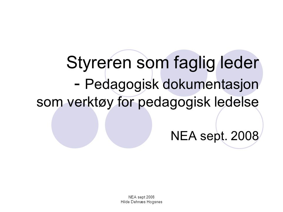 NEA sept 2008 Hilde Dehnæs Hogsnes Ledelse i barnehagen De beste lederne er i barnehagen Barnehageledere scorer bedre enn andre ledere både på utførelse, stil og på evnen til å bygge god kultur blant sine ansatte (Dagens næringsliv, 2007).