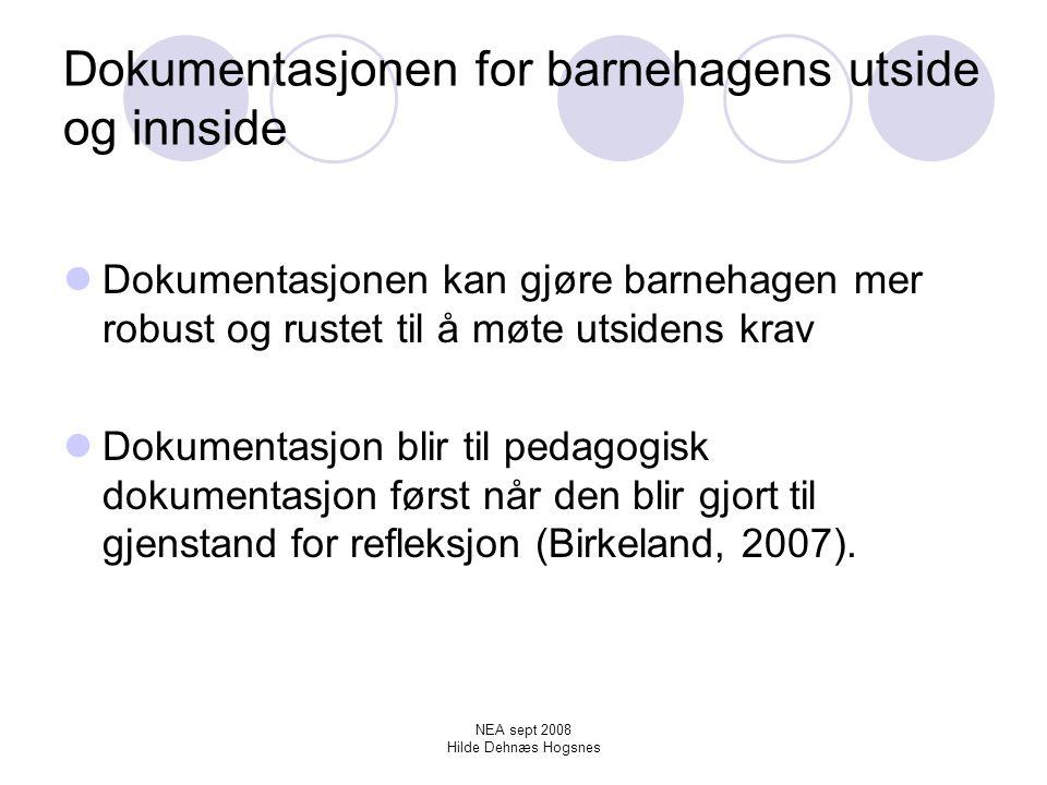NEA sept 2008 Hilde Dehnæs Hogsnes Observasjon og dokumentasjon En observasjon stiller spørsmål En observasjon danner grunnlag for hvordan jeg velger ut hva jeg vil dokumentere Dokumentasjonen bygger på de valg jeg har gjort Jeg vet hva jeg vil reflektere over (Åberg og Lenz-Taguchi, 2006)