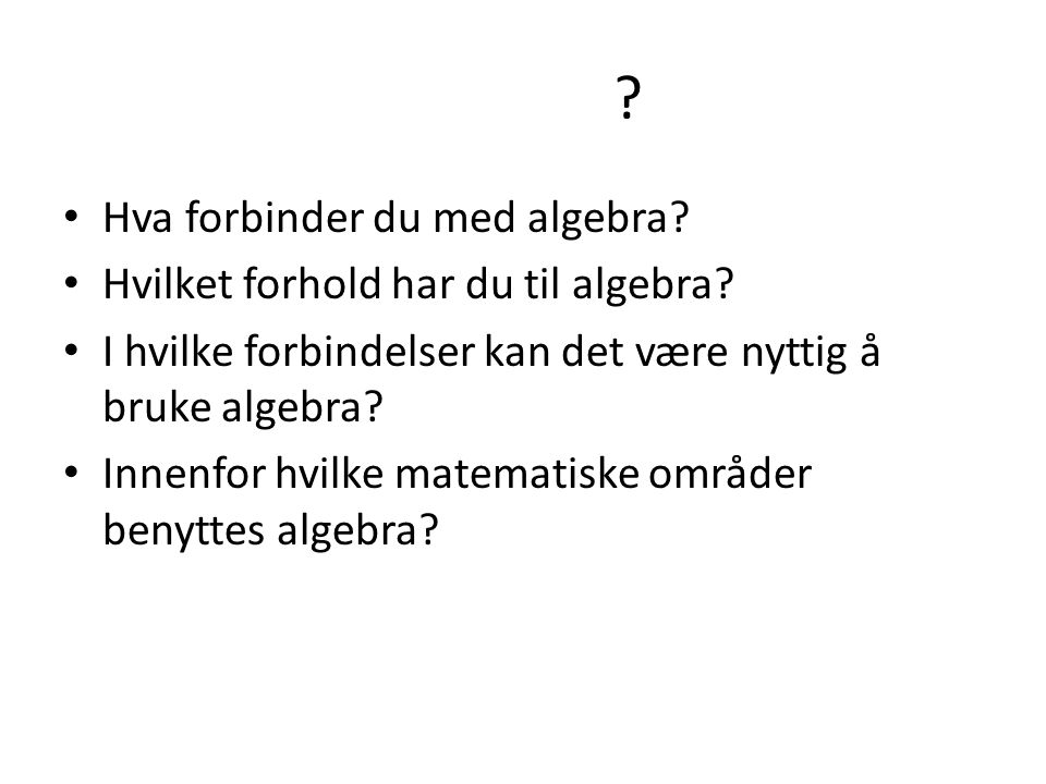Oppgave Sorter ut kunnskapsmål i algebra fra læreplanen etter årstrinn Diskuter og utarbeid forslag til tilnærminger for å nå disse målene (konkreter, opplegg, forklaringer?
