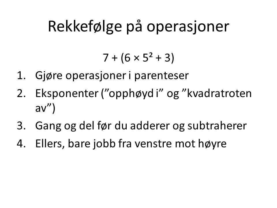 """Rekkefølge på operasjoner 7 + (6 × 5² + 3) 1.Gjøre operasjoner i parenteser 2.Eksponenter (""""opphøyd i"""" og """"kvadratroten av"""") 3.Gang og del før du adde"""