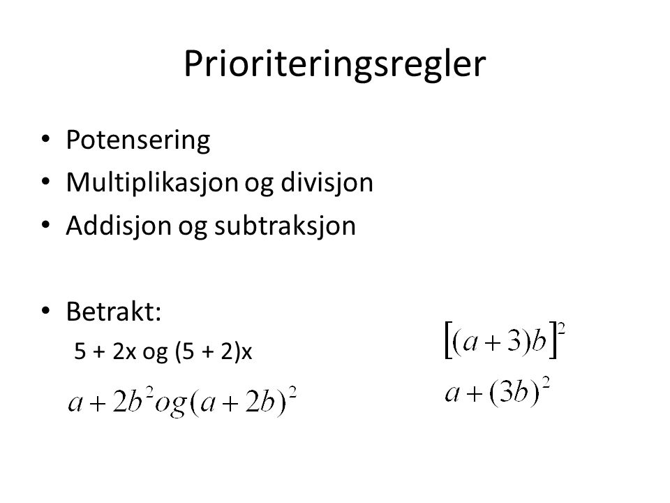 Prioriteringsregler Potensering Multiplikasjon og divisjon Addisjon og subtraksjon Betrakt: 5 + 2x og (5 + 2)x