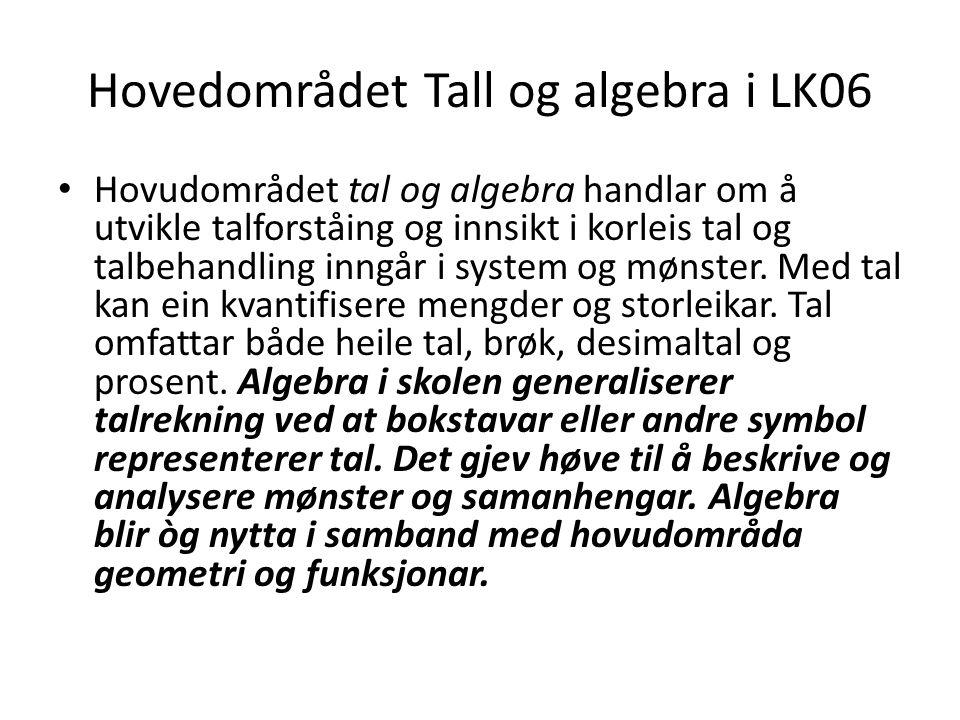 Hovedområdet Tall og algebra i LK06 Hovudområdet tal og algebra handlar om å utvikle talforståing og innsikt i korleis tal og talbehandling inngår i s