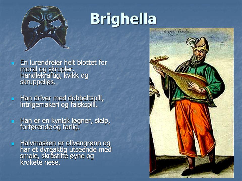 Brighella En lurendreier helt blottet for moral og skrupler. Handlekraftig, kvikk og skruppelløs. En lurendreier helt blottet for moral og skrupler. H