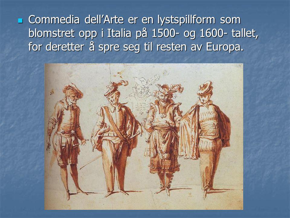 Commedia dell'Arte er en lystspillform som blomstret opp i Italia på 1500- og 1600- tallet, for deretter å spre seg til resten av Europa. Commedia del