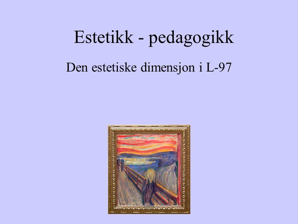 Estetikk - pedagogikk Den estetiske dimensjon i L-97