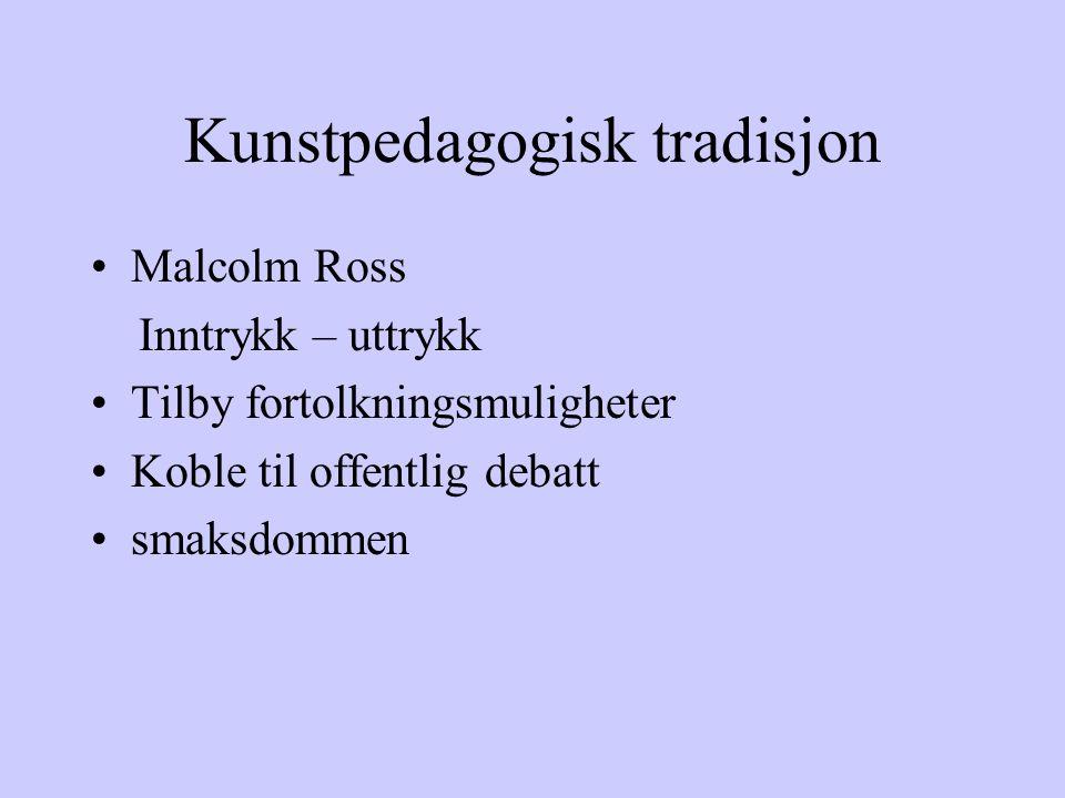 Kunstpedagogisk tradisjon Malcolm Ross Inntrykk – uttrykk Tilby fortolkningsmuligheter Koble til offentlig debatt smaksdommen