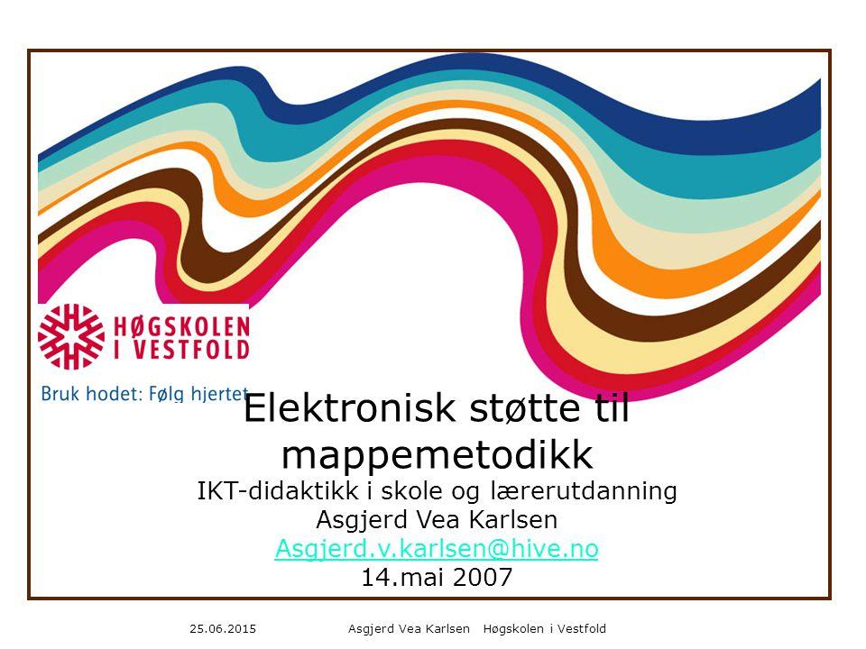 Asgjerd Vea Karlsen Høgskolen i Vestfold25.06.2015 Digitale mapper – et sted for læring.