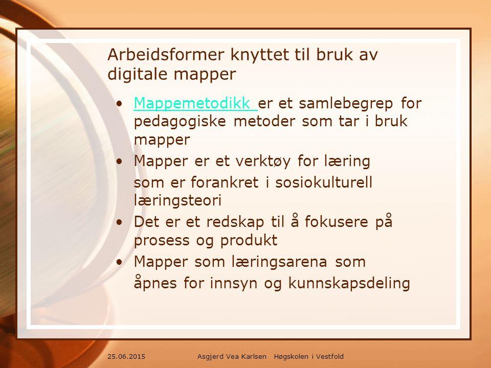 Asgjerd Vea Karlsen Høgskolen i Vestfold25.06.2015 Arbeidsformer knyttet til bruk av digitale mapper Mappemetodikk er et samlebegrep for pedagogiske metoder som tar i bruk mapperMappemetodikk Mapper er et verktøy for læring som er forankret i sosiokulturell læringsteori Det er et redskap til å fokusere på prosess og produkt Mapper som læringsarena som åpnes for innsyn og kunnskapsdeling