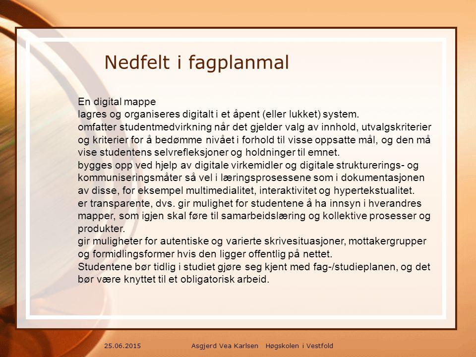 Asgjerd Vea Karlsen Høgskolen i Vestfold25.06.2015 Nedfelt i fagplanmal En digital mappe lagres og organiseres digitalt i et åpent (eller lukket) system.