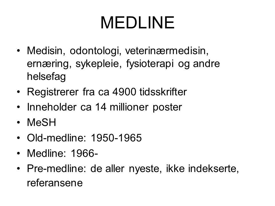 MEDLINE Medisin, odontologi, veterinærmedisin, ernæring, sykepleie, fysioterapi og andre helsefag Registrerer fra ca 4900 tidsskrifter Inneholder ca 14 millioner poster MeSH Old-medline: 1950-1965 Medline: 1966- Pre-medline: de aller nyeste, ikke indekserte, referansene