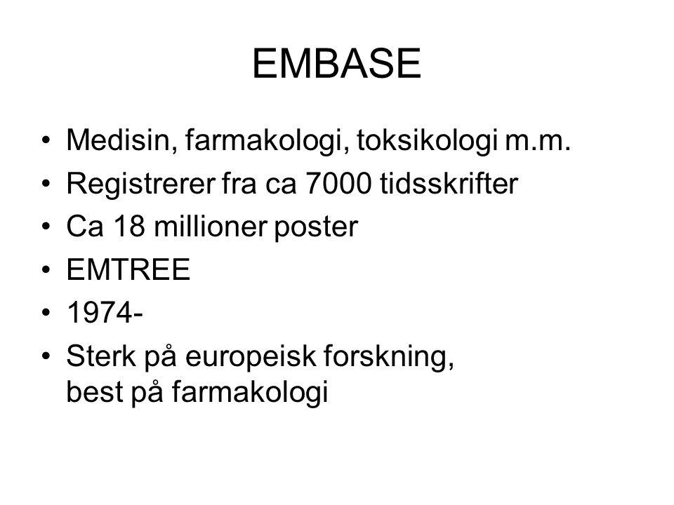 EMBASE Medisin, farmakologi, toksikologi m.m. Registrerer fra ca 7000 tidsskrifter Ca 18 millioner poster EMTREE 1974- Sterk på europeisk forskning, b