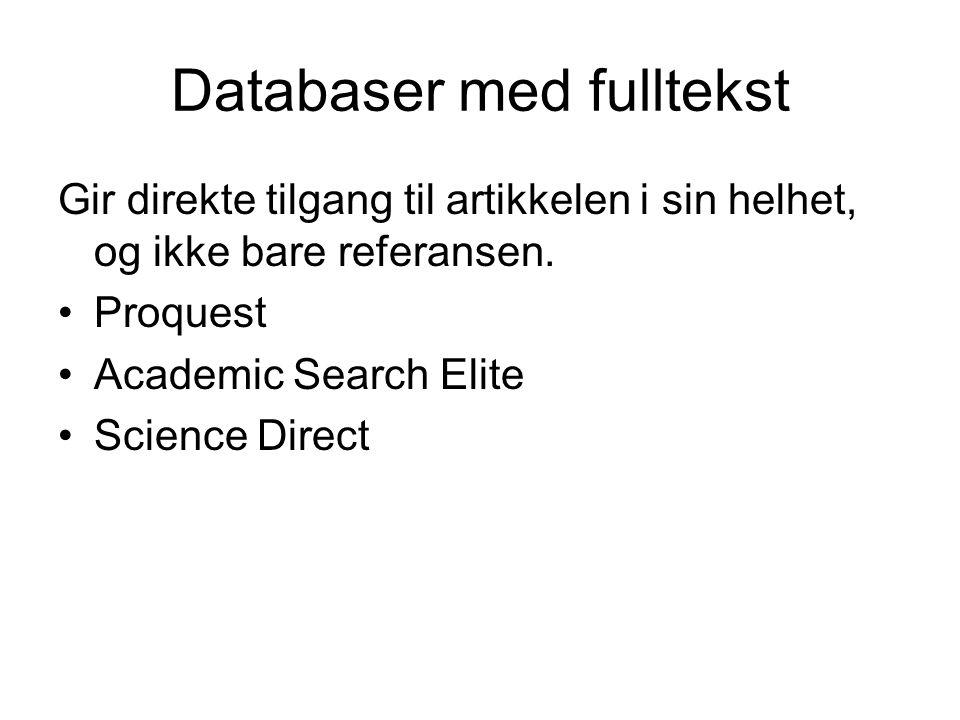 Databaser med fulltekst Gir direkte tilgang til artikkelen i sin helhet, og ikke bare referansen. Proquest Academic Search Elite Science Direct