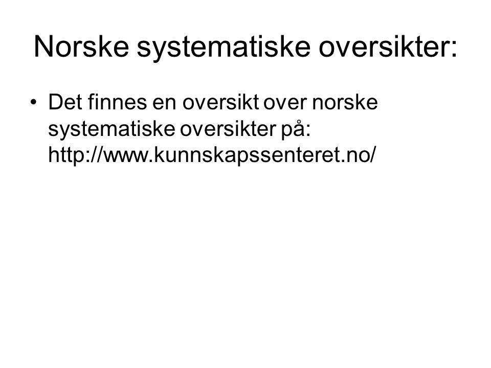 Norske systematiske oversikter: Det finnes en oversikt over norske systematiske oversikter på: http://www.kunnskapssenteret.no/