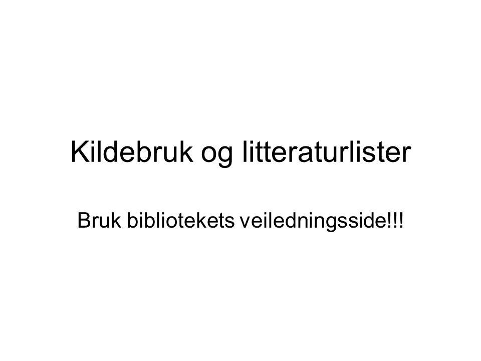 Kildebruk og litteraturlister Bruk bibliotekets veiledningsside!!!