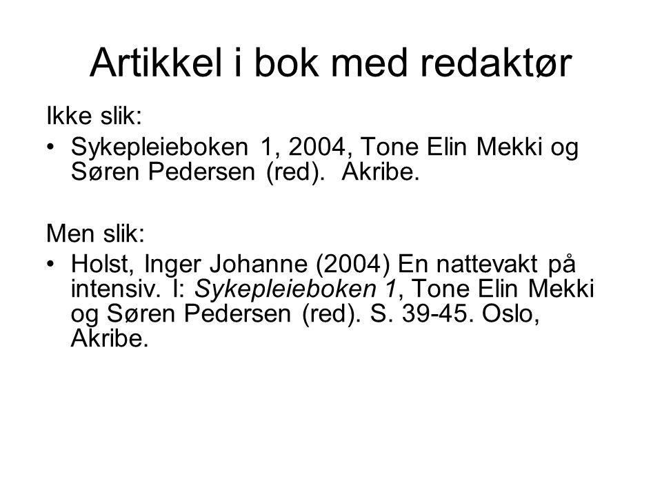 Artikkel i bok med redaktør Ikke slik: Sykepleieboken 1, 2004, Tone Elin Mekki og Søren Pedersen (red). Akribe. Men slik: Holst, Inger Johanne (2004)
