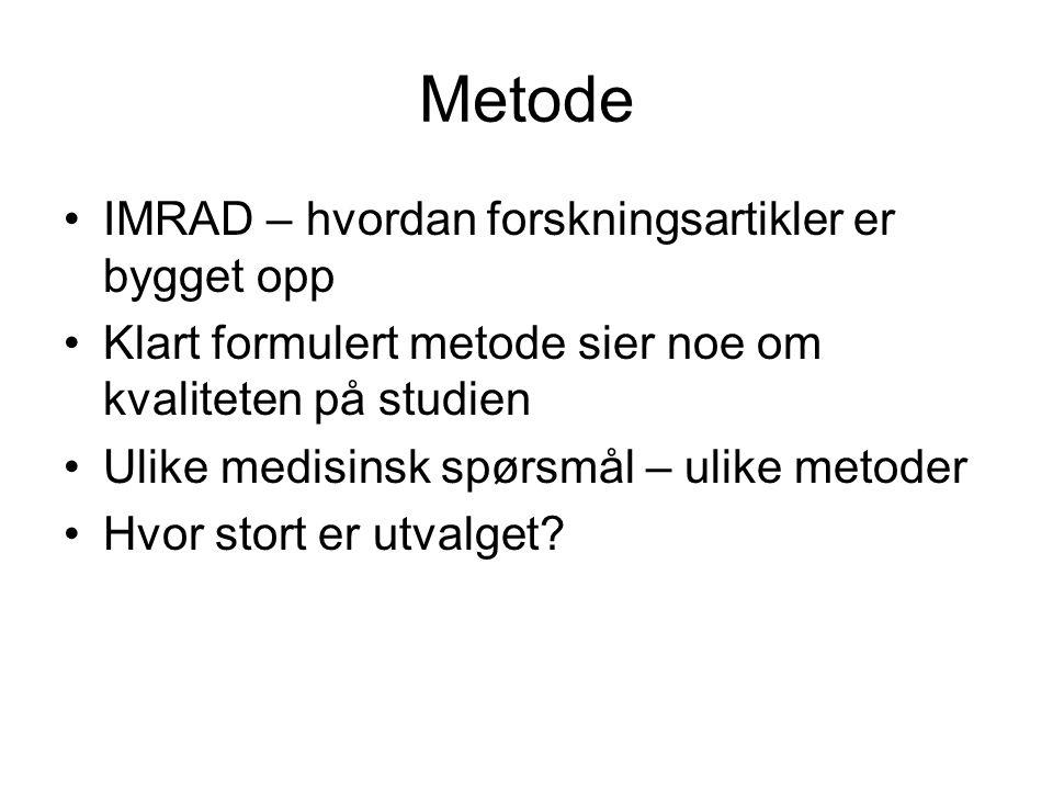 Metode IMRAD – hvordan forskningsartikler er bygget opp Klart formulert metode sier noe om kvaliteten på studien Ulike medisinsk spørsmål – ulike metoder Hvor stort er utvalget?