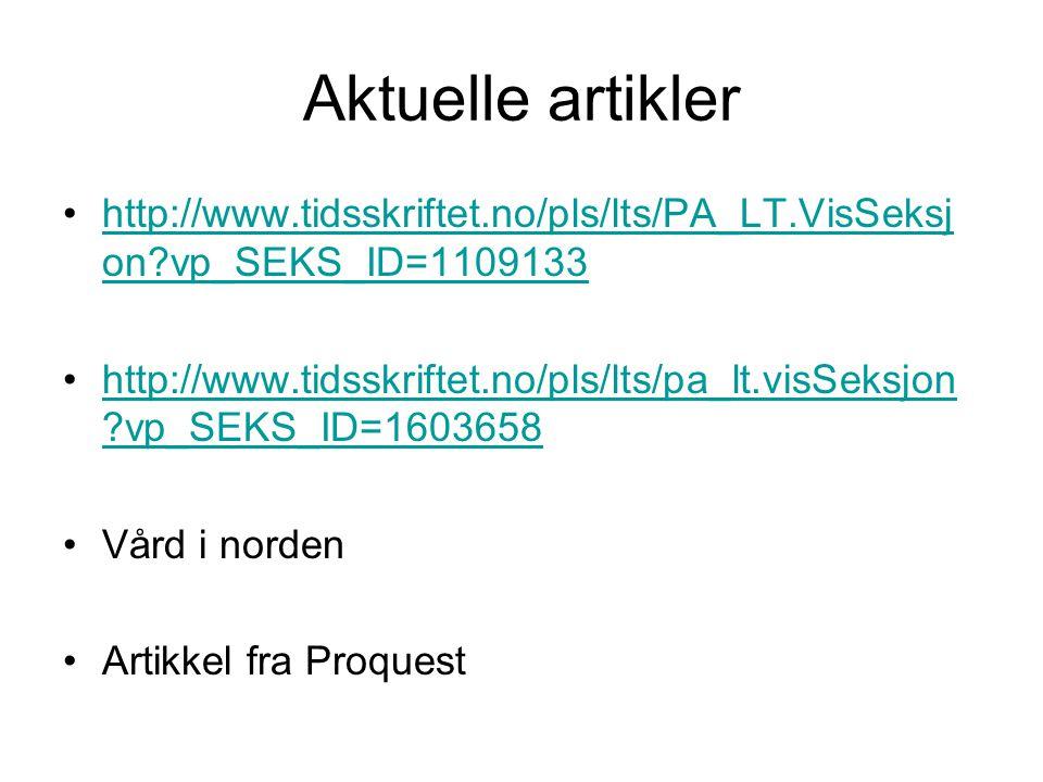Aktuelle artikler http://www.tidsskriftet.no/pls/lts/PA_LT.VisSeksj on?vp_SEKS_ID=1109133http://www.tidsskriftet.no/pls/lts/PA_LT.VisSeksj on?vp_SEKS_ID=1109133 http://www.tidsskriftet.no/pls/lts/pa_lt.visSeksjon ?vp_SEKS_ID=1603658http://www.tidsskriftet.no/pls/lts/pa_lt.visSeksjon ?vp_SEKS_ID=1603658 Vård i norden Artikkel fra Proquest