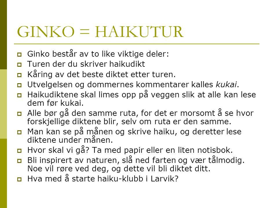 GINKO = HAIKUTUR  Ginko består av to like viktige deler:  Turen der du skriver haikudikt  Kåring av det beste diktet etter turen.