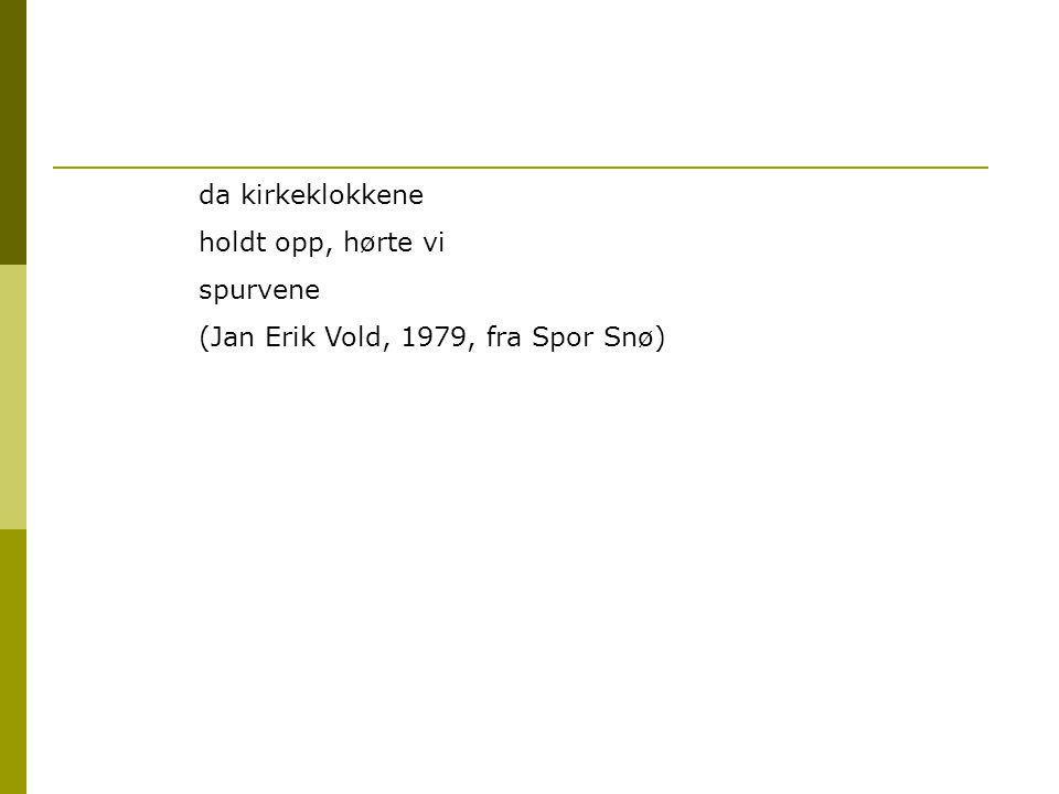 da kirkeklokkene holdt opp, hørte vi spurvene (Jan Erik Vold, 1979, fra Spor Snø)