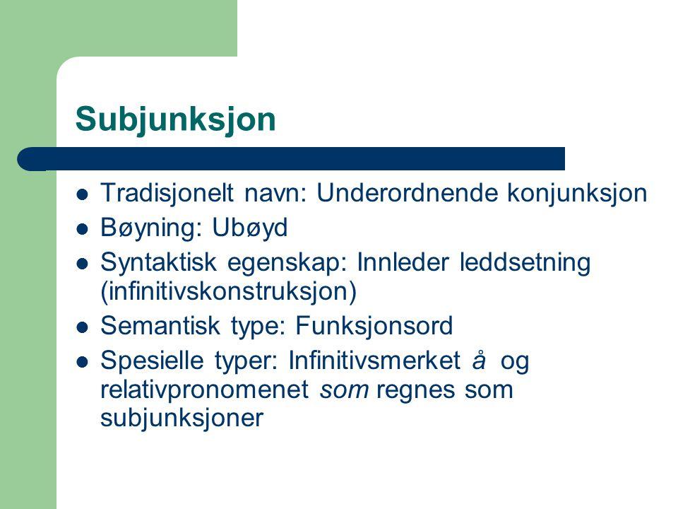Konjunksjon Tradisjonelt navn: Sideordnende konjunksjon: og, eller, men Bøyning: Ubøyd Syntaktisk egenskap: Binder sammen like ledd Semantisk type: Funksjonsord