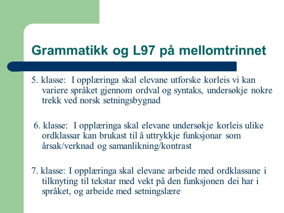 Grammatikk og L97 på mellomtrinnet 5. klasse: I opplæringa skal elevane utforske korleis vi kan variere språket gjennom ordval og syntaks, undersøkje