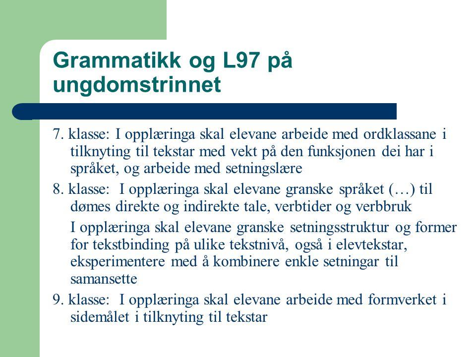 Grammatikk og L97 på ungdomstrinnet 7. klasse: I opplæringa skal elevane arbeide med ordklassane i tilknyting til tekstar med vekt på den funksjonen d