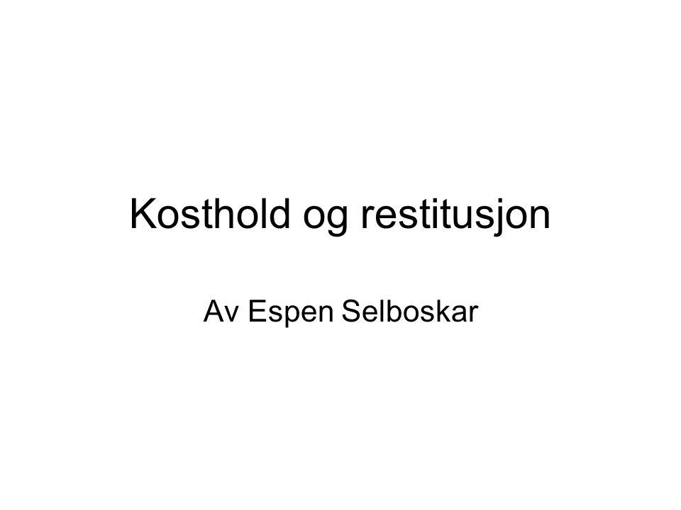 Kosthold og restitusjon Av Espen Selboskar