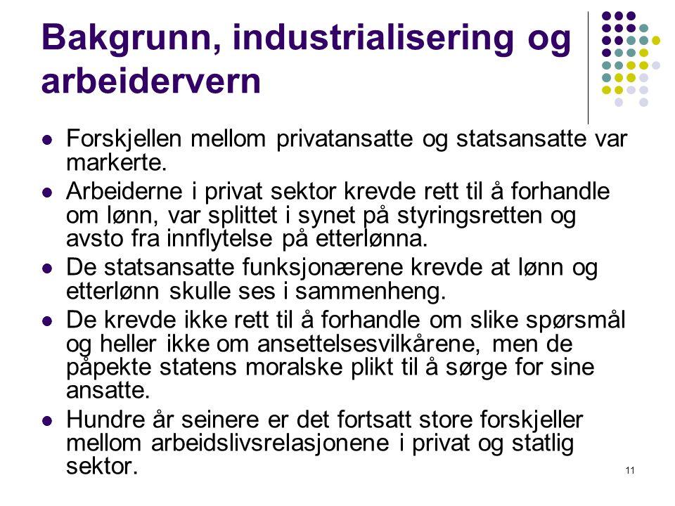 11 Bakgrunn, industrialisering og arbeidervern Forskjellen mellom privatansatte og statsansatte var markerte. Arbeiderne i privat sektor krevde rett t