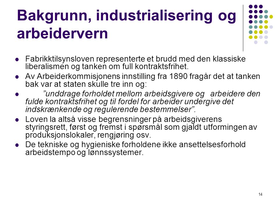 14 Bakgrunn, industrialisering og arbeidervern Fabrikktilsynsloven representerte et brudd med den klassiske liberalismen og tanken om full kontraktsfr