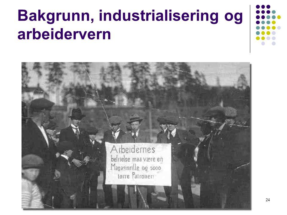 24 Bakgrunn, industrialisering og arbeidervern