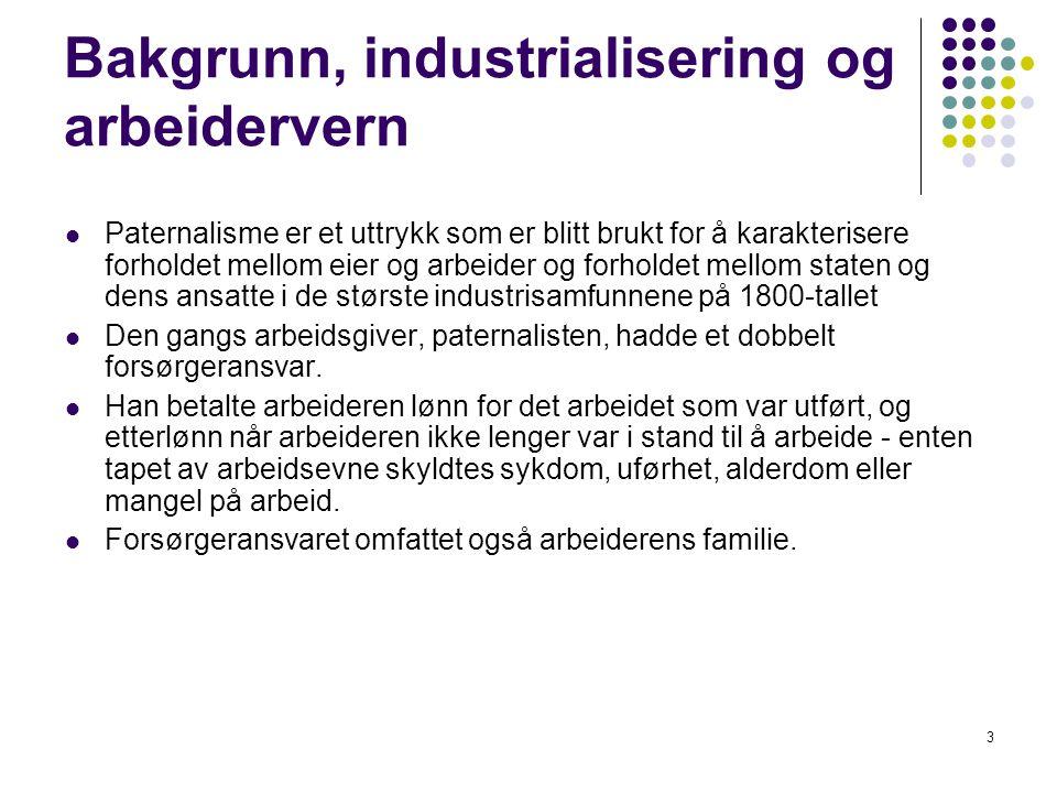 3 Bakgrunn, industrialisering og arbeidervern Paternalisme er et uttrykk som er blitt brukt for å karakterisere forholdet mellom eier og arbeider og f
