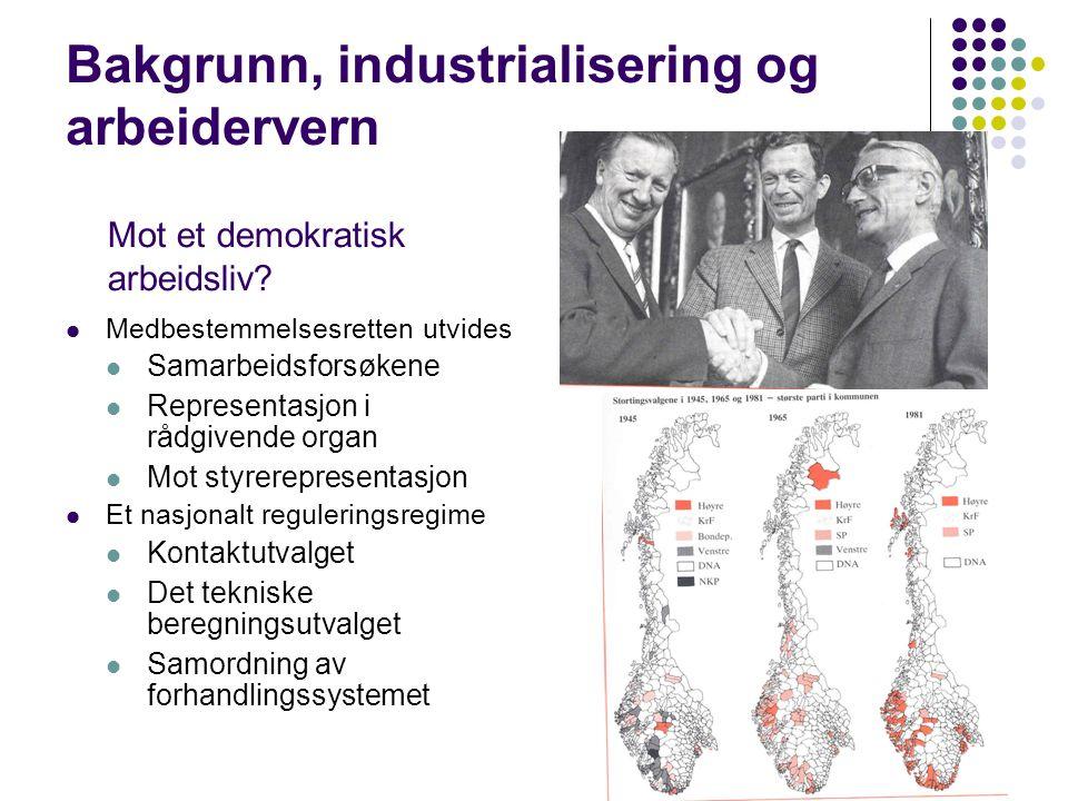 33 Bakgrunn, industrialisering og arbeidervern Medbestemmelsesretten utvides Samarbeidsforsøkene Representasjon i rådgivende organ Mot styrerepresenta