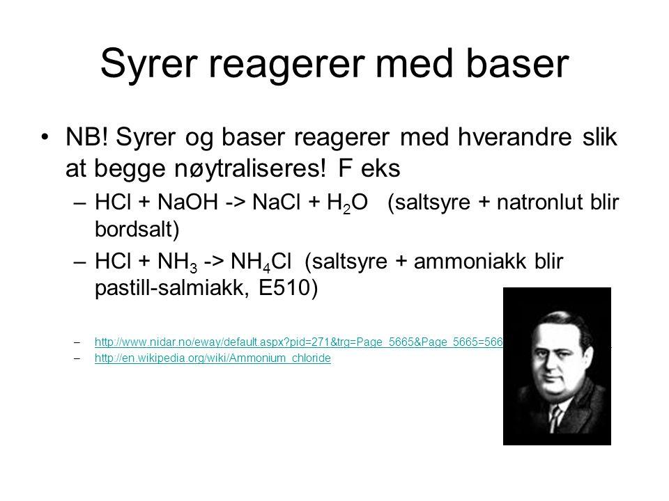 Syrer reagerer med baser NB! Syrer og baser reagerer med hverandre slik at begge nøytraliseres! F eks –HCl + NaOH -> NaCl + H 2 O (saltsyre + natronlu
