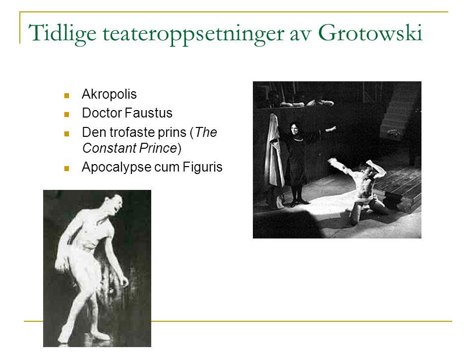 Tidlige teateroppsetninger av Grotowski Akropolis Doctor Faustus Den trofaste prins (The Constant Prince) Apocalypse cum Figuris